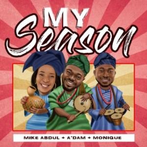 Mike Abdul - My Season ft. A'dam + Monique